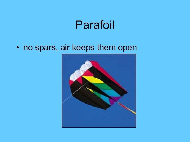 Parafoil • no spars, air keeps them open