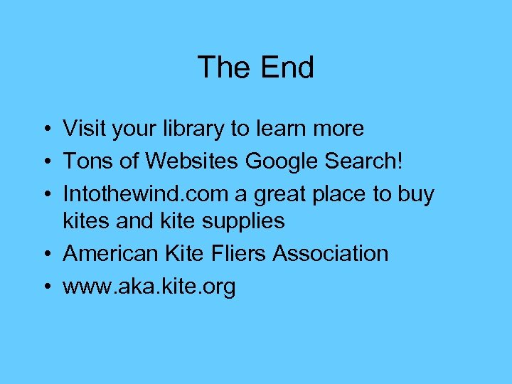 The End • Visit your library to learn more • Tons of Websites Google