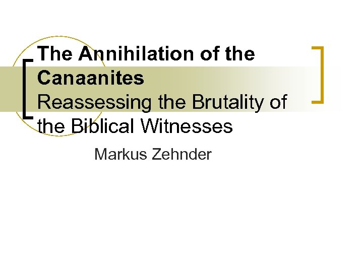 The Annihilation of the Canaanites Reassessing the Brutality of the Biblical Witnesses Markus Zehnder