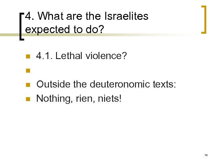 4. What are the Israelites expected to do? n n 4. 1. Lethal violence?