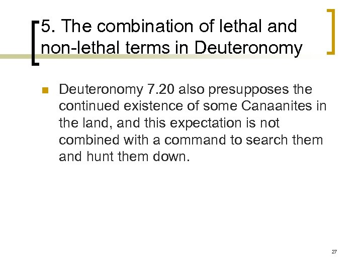 5. The combination of lethal and non-lethal terms in Deuteronomy 7. 20 also presupposes