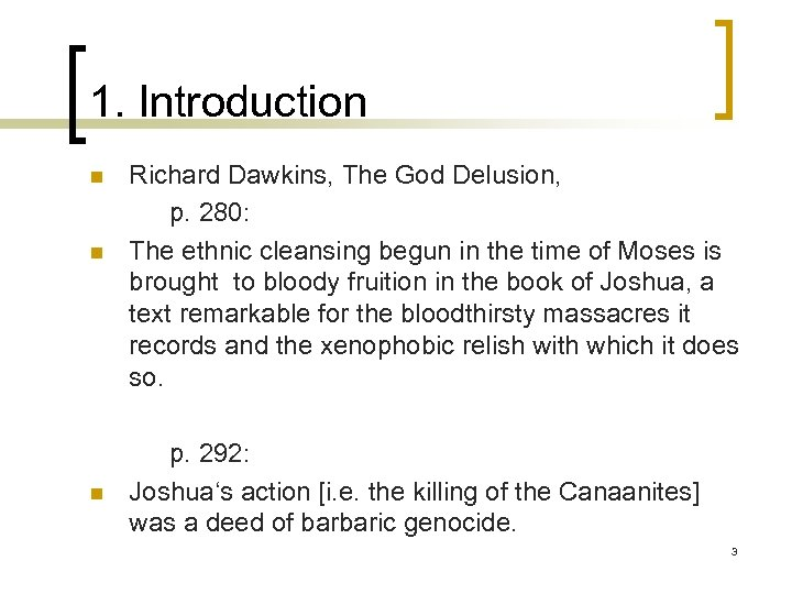 1. Introduction n Richard Dawkins, The God Delusion, p. 280: The ethnic cleansing begun