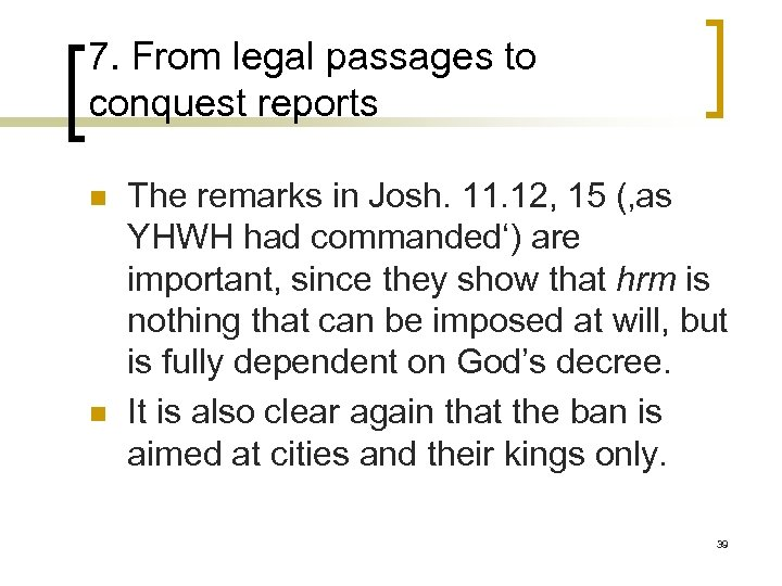 7. From legal passages to conquest reports n n The remarks in Josh. 11.