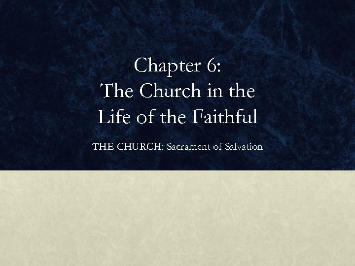 Chapter 6: The Church in the Life of the Faithful THE CHURCH: Sacrament of