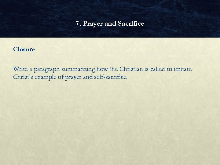 7. Prayer and Sacrifice Closure Write a paragraph summarizing how the Christian is called