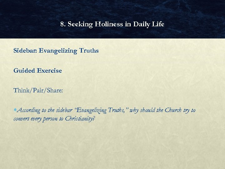 8. Seeking Holiness in Daily Life Sidebar: Evangelizing Truths Guided Exercise Think/Pair/Share: According to