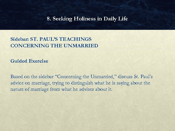 8. Seeking Holiness in Daily Life Sidebar: ST. PAUL'S TEACHINGS CONCERNING THE UNMARRIED Guided