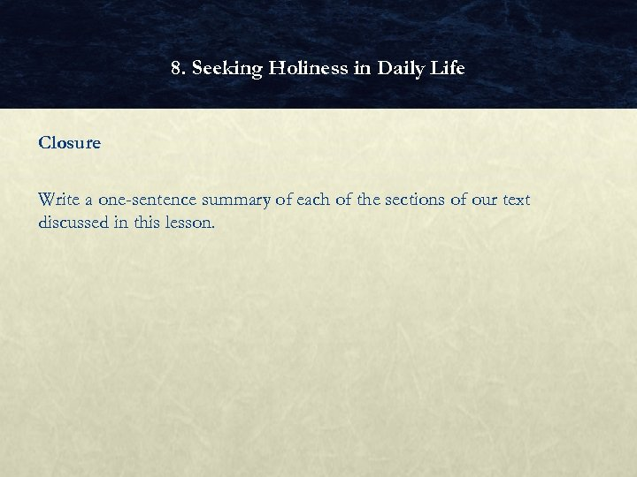 8. Seeking Holiness in Daily Life Closure Write a one-sentence summary of each of