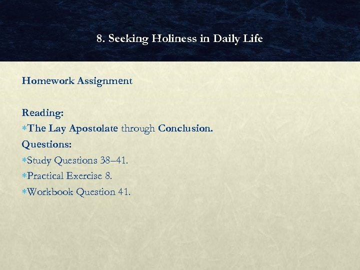 8. Seeking Holiness in Daily Life Homework Assignment Reading: The Lay Apostolate through Conclusion.