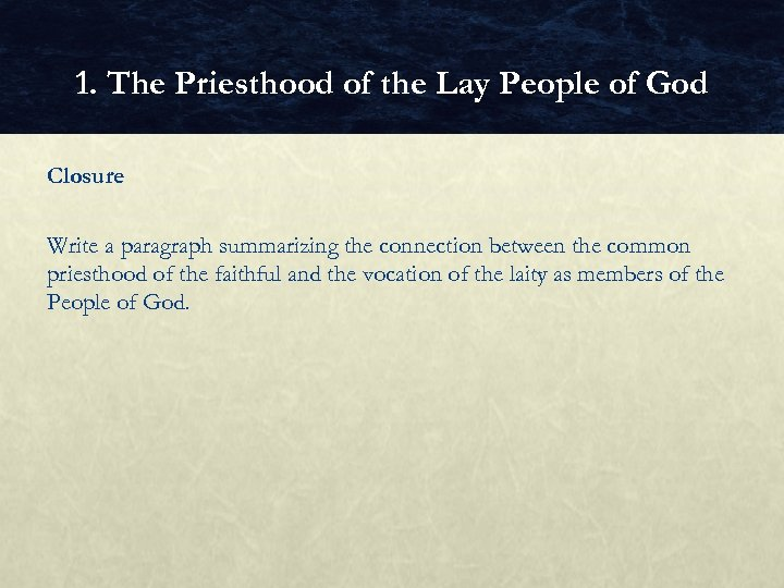 1. The Priesthood of the Lay People of God Closure Write a paragraph summarizing