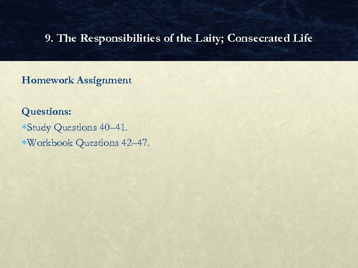 9. The Responsibilities of the Laity; Consecrated Life Homework Assignment Questions: Study Questions 40–