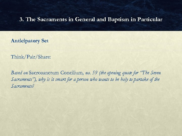 3. The Sacraments in General and Baptism in Particular Anticipatory Set Think/Pair/Share: Based on