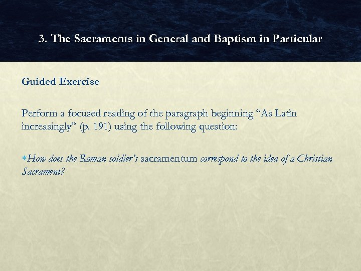 3. The Sacraments in General and Baptism in Particular Guided Exercise Perform a focused