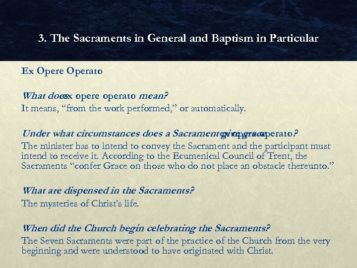 3. The Sacraments in General and Baptism in Particular Ex Opere Operato What does
