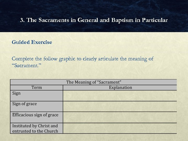 3. The Sacraments in General and Baptism in Particular Guided Exercise Complete the follow