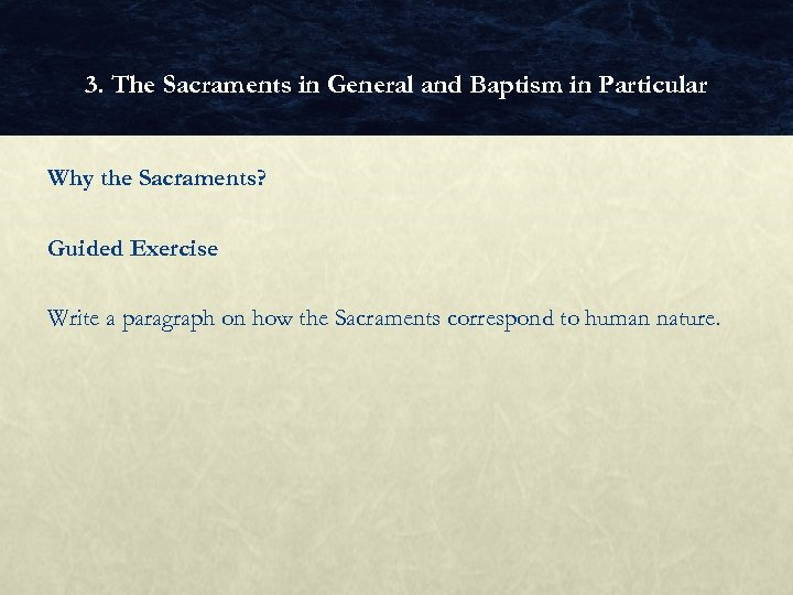 3. The Sacraments in General and Baptism in Particular Why the Sacraments? Guided Exercise