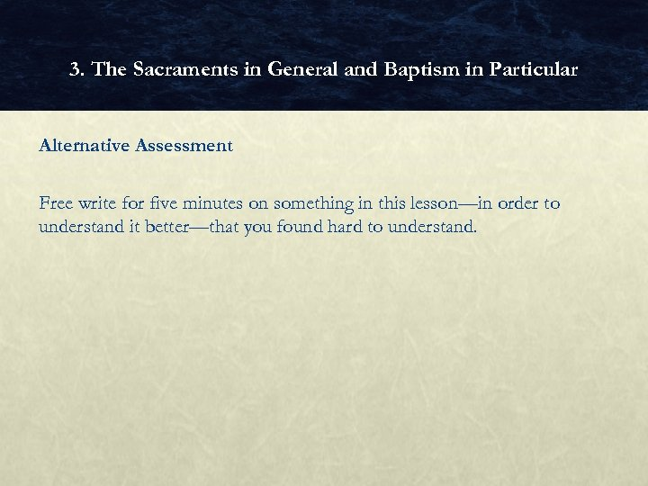 3. The Sacraments in General and Baptism in Particular Alternative Assessment Free write for