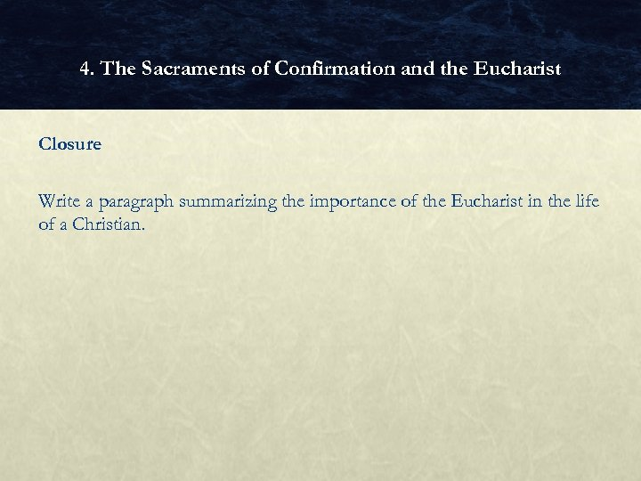 4. The Sacraments of Confirmation and the Eucharist Closure Write a paragraph summarizing the