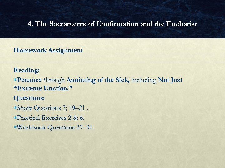 4. The Sacraments of Confirmation and the Eucharist Homework Assignment Reading: Penance through Anointing