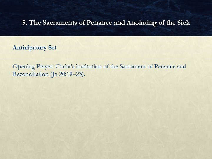 5. The Sacraments of Penance and Anointing of the Sick Anticipatory Set Opening Prayer: