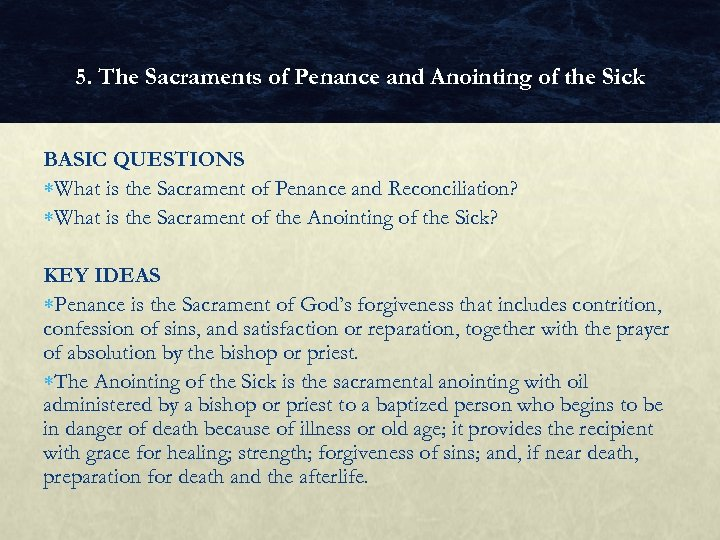 5. The Sacraments of Penance and Anointing of the Sick BASIC QUESTIONS What is