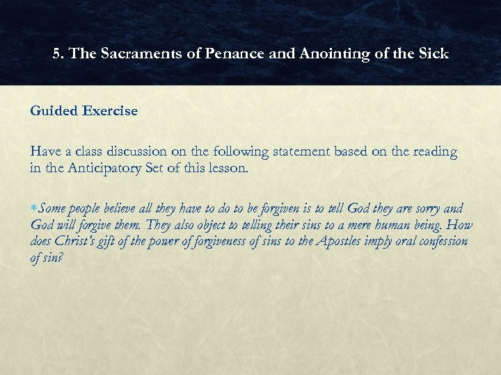 5. The Sacraments of Penance and Anointing of the Sick Guided Exercise Have a