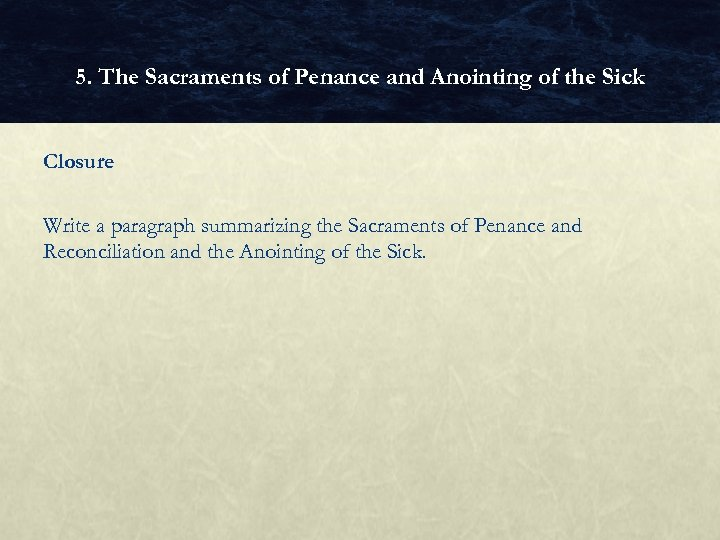 5. The Sacraments of Penance and Anointing of the Sick Closure Write a paragraph
