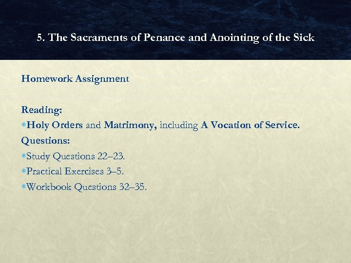 5. The Sacraments of Penance and Anointing of the Sick Homework Assignment Reading: Holy