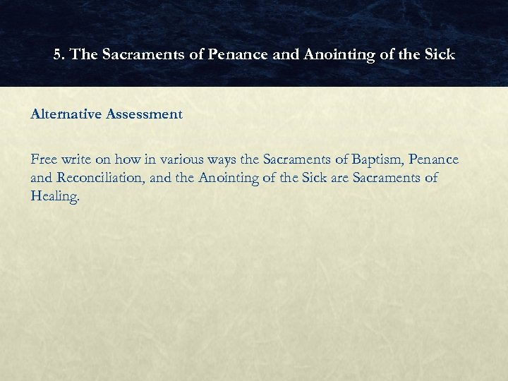 5. The Sacraments of Penance and Anointing of the Sick Alternative Assessment Free write