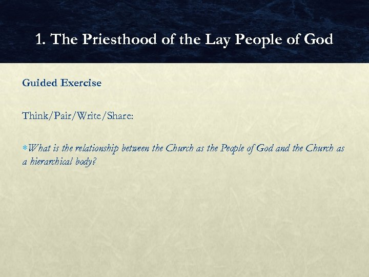 1. The Priesthood of the Lay People of God Guided Exercise Think/Pair/Write/Share: What is