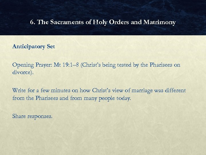 6. The Sacraments of Holy Orders and Matrimony Anticipatory Set Opening Prayer: Mt 19: