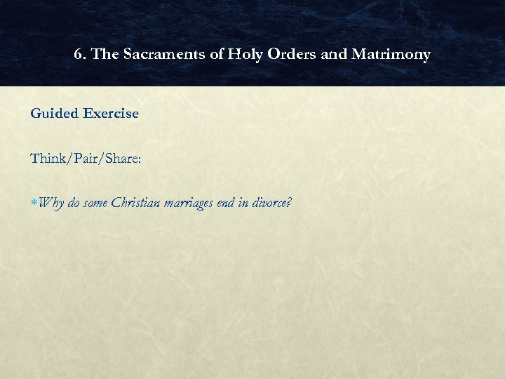 6. The Sacraments of Holy Orders and Matrimony Guided Exercise Think/Pair/Share: Why do some