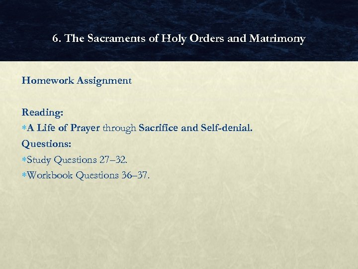 6. The Sacraments of Holy Orders and Matrimony Homework Assignment Reading: A Life of