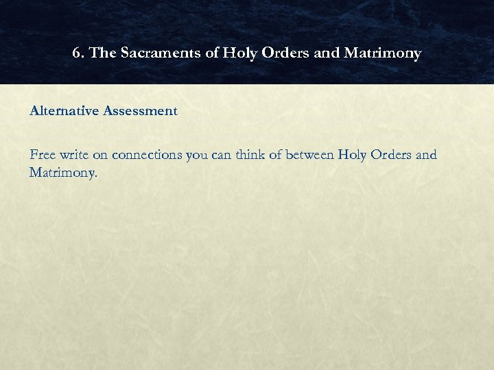 6. The Sacraments of Holy Orders and Matrimony Alternative Assessment Free write on connections