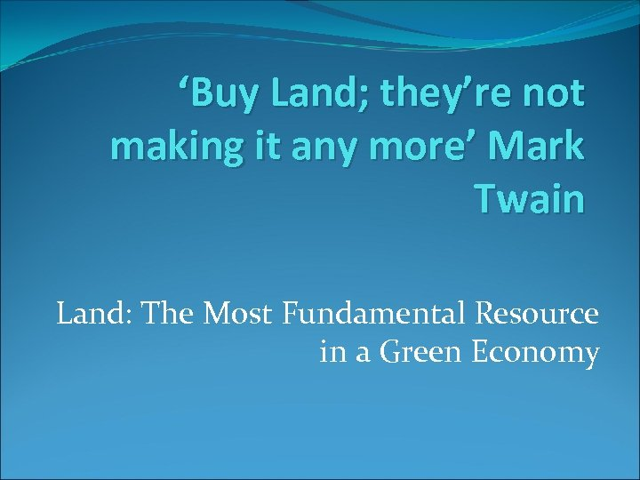 'Buy Land; they're not making it any more' Mark Twain Land: The Most Fundamental
