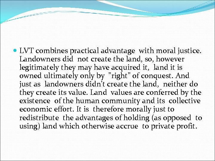LVT combines practical advantage with moral justice. Landowners did not create the land,