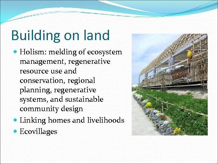 Building on land Holism: melding of ecosystem management, regenerative resource use and conservation, regional