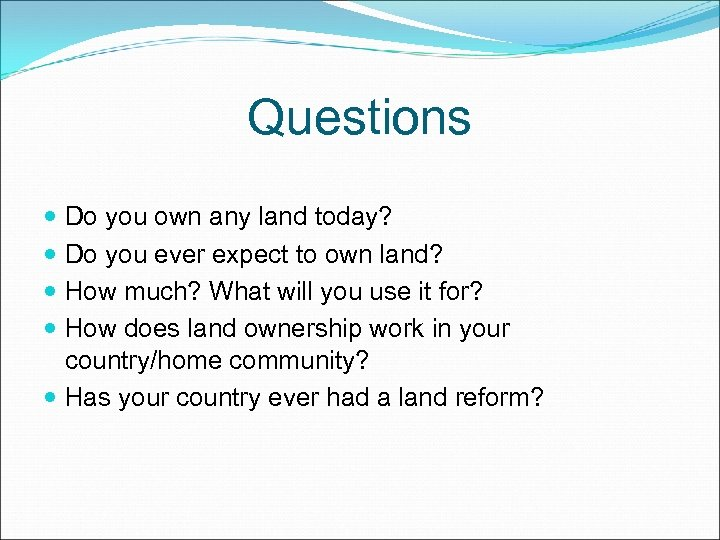 Questions Do you own any land today? Do you ever expect to own land?
