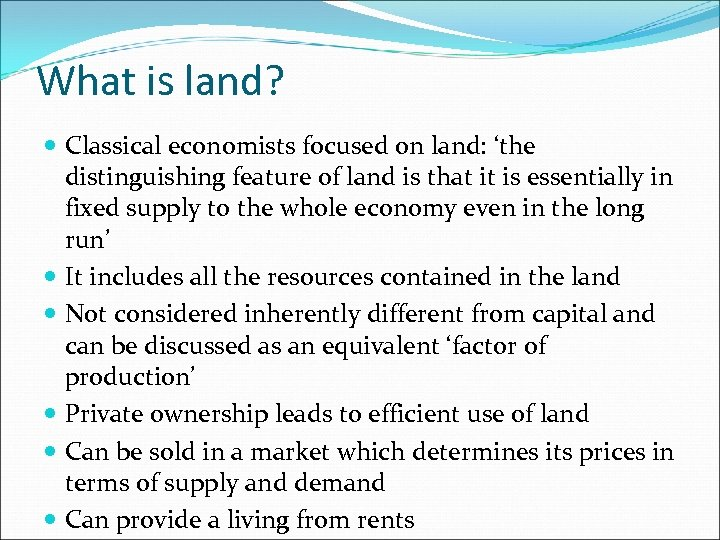 What is land? Classical economists focused on land: 'the distinguishing feature of land is