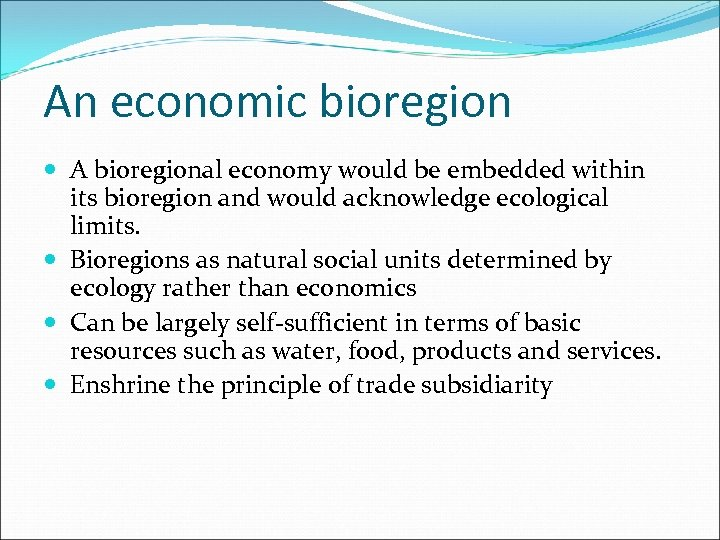 An economic bioregion A bioregional economy would be embedded within its bioregion and would