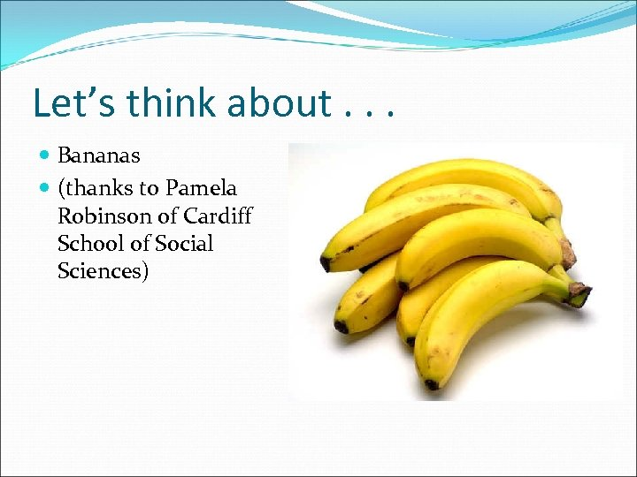 Let's think about. . . Bananas (thanks to Pamela Robinson of Cardiff School of