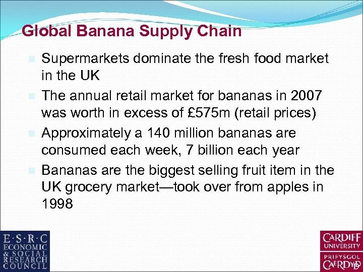 Global Banana Supply Chain n n Supermarkets dominate the fresh food market in the