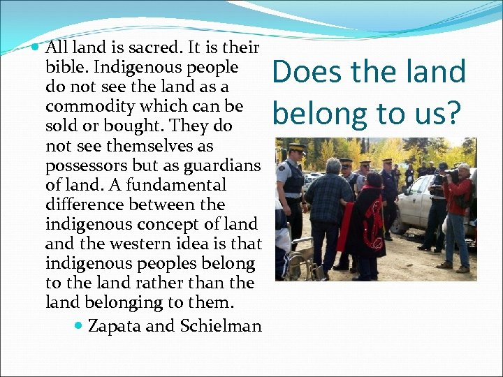 All land is sacred. It is their bible. Indigenous people do not see