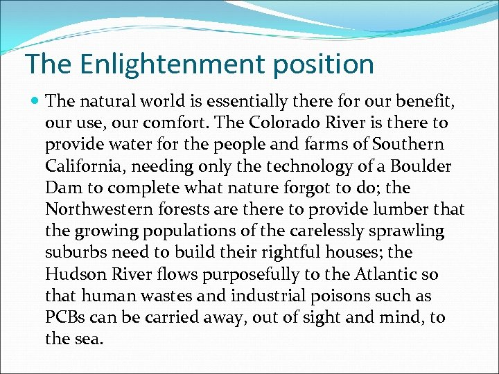 The Enlightenment position The natural world is essentially there for our benefit, our use,