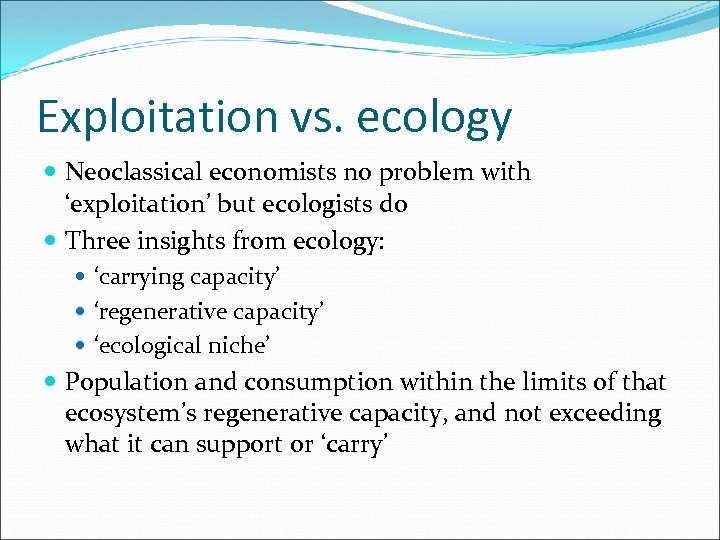 Exploitation vs. ecology Neoclassical economists no problem with 'exploitation' but ecologists do Three insights