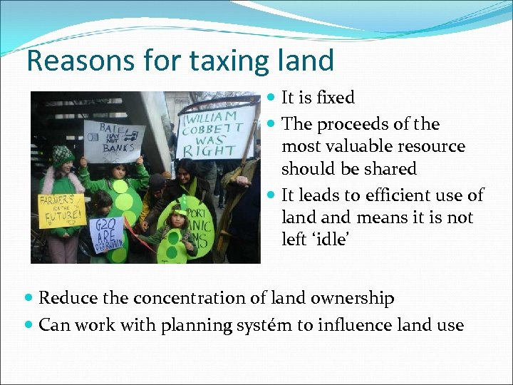 Reasons for taxing land It is fixed The proceeds of the most valuable resource