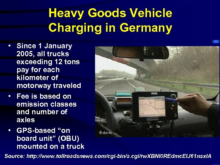 Heavy Goods Vehicle Charging in Germany • Since 1 January 2005, all trucks exceeding