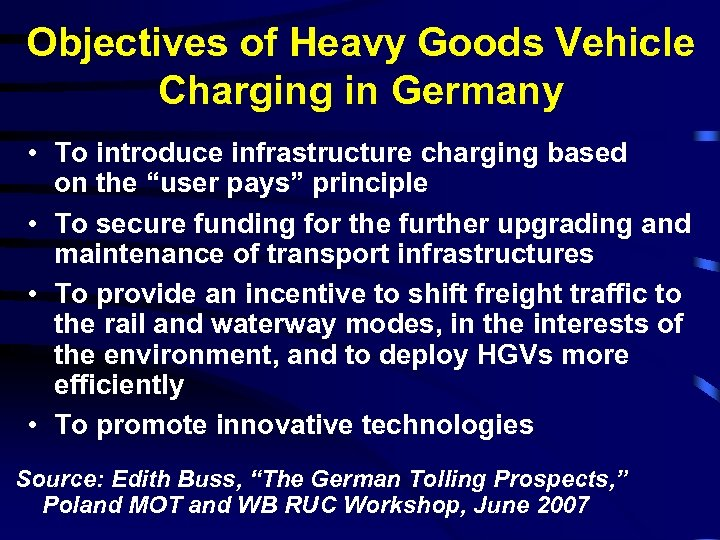 Objectives of Heavy Goods Vehicle Charging in Germany • To introduce infrastructure charging based