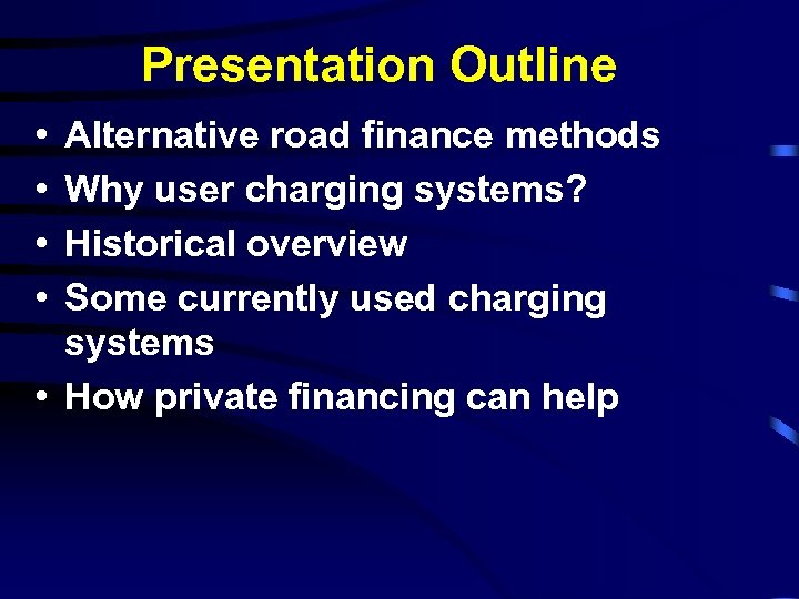 Presentation Outline • • Alternative road finance methods Why user charging systems? Historical overview