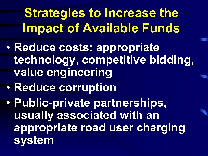 Strategies to Increase the Impact of Available Funds • Reduce costs: appropriate technology, competitive